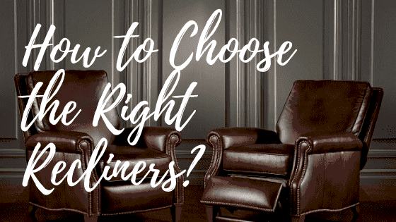 Things to Look While Choosing Recliners